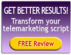 You can get BETTER RESULTS from your telemarketing script with our Free Review